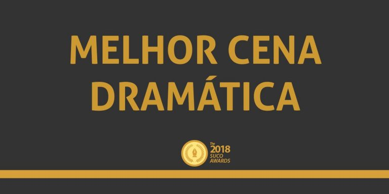 Melhor Cena Dramática | Suco Awards 2018