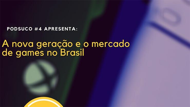 PodSuco #4 – A nova geração e o mercado de games no Brasil